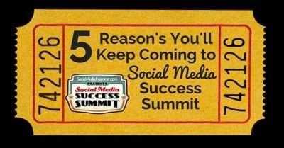 5 Reasons Why You'll Keep Coming Back For Social Media Examiner's Success Summits