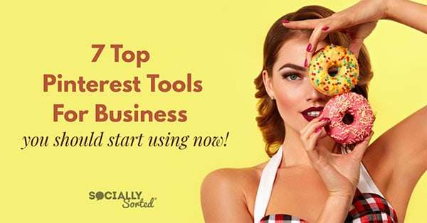 7 Top Pinterest Tools for Business to start using now!