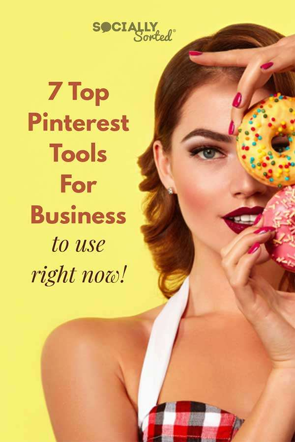 7 Top Pinterest Tools for Business to Use Right Now