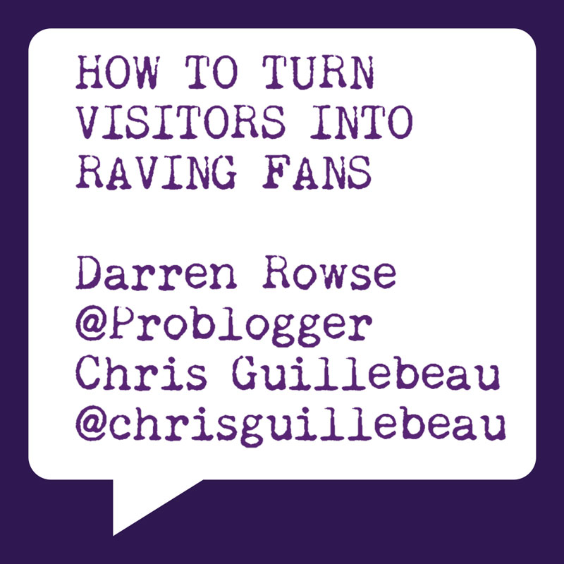 Problogger Training Event 2012 |  Darren Rowse & Chris Guillebeau | How to Turn Visitors into Raving Fans | Socially Sorted