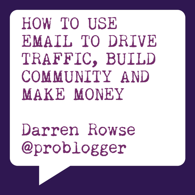 Problogger Training Event | 2012 | Darren Rowse | Socially Sorted | How to use Email to drive traffic