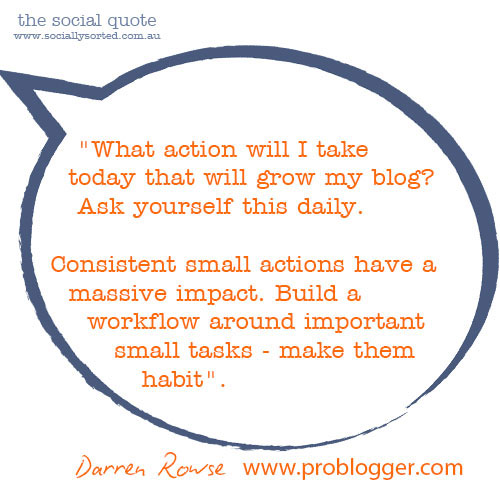 The Social Quote | Darren Rowse | Problogger Training Event | Socially Sorted | Taking Consistent Action | 15 Minutes Per Day