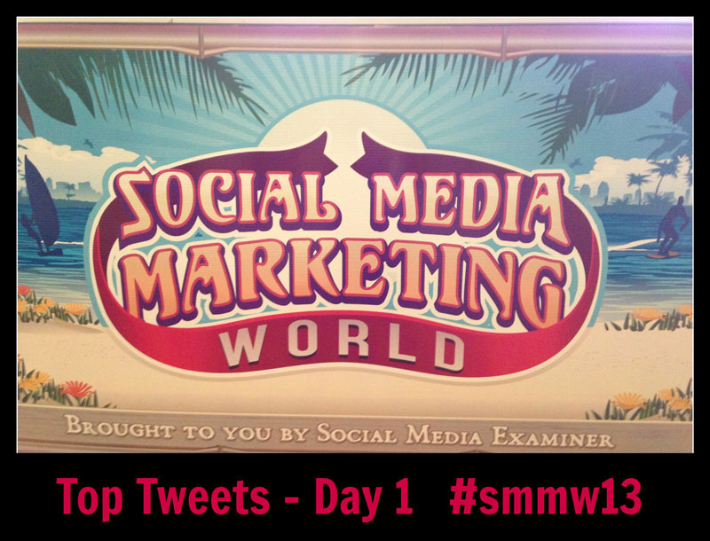 Social Media Marketing World 2013 - Top Tweets Day 1 #smmw13