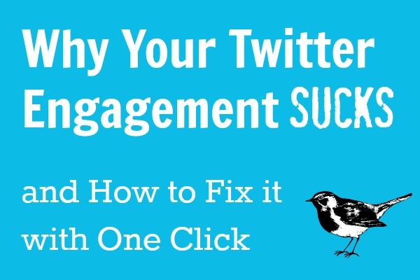 Why Your Twitter Engagement Sucks (and How to Fix it with One Click)