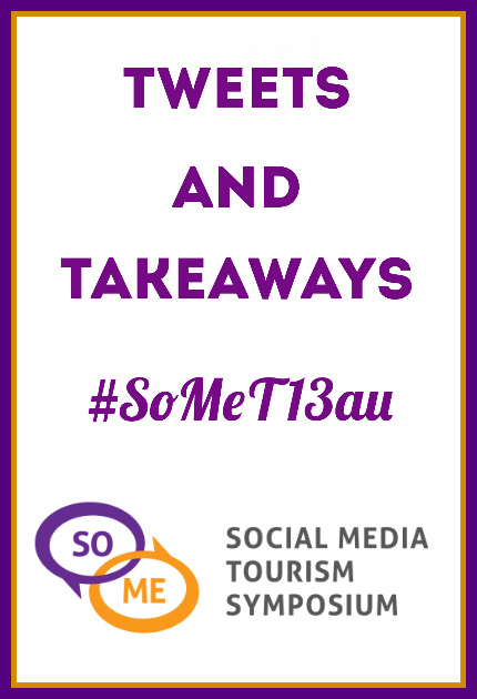 Tweets and Takeaways - Social Media Tourism Symposium #SoMeT13AU