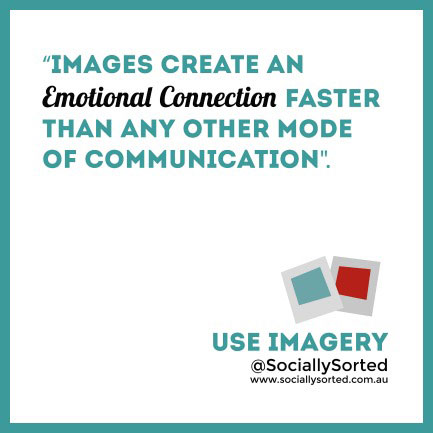 Images Evoke Emotion Faster than any other Mode of Communication www.sociallysorted.com.au