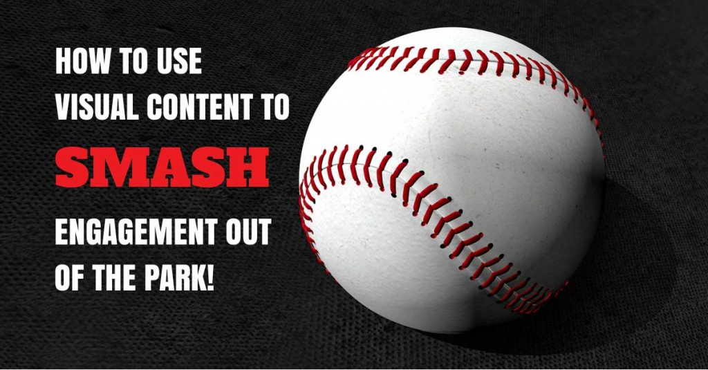 How to Use Visual Content to Smash Engagement Out of the Park