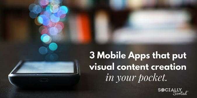 3 Mobile Apps that Put Visual Content Creation in Your Pocket