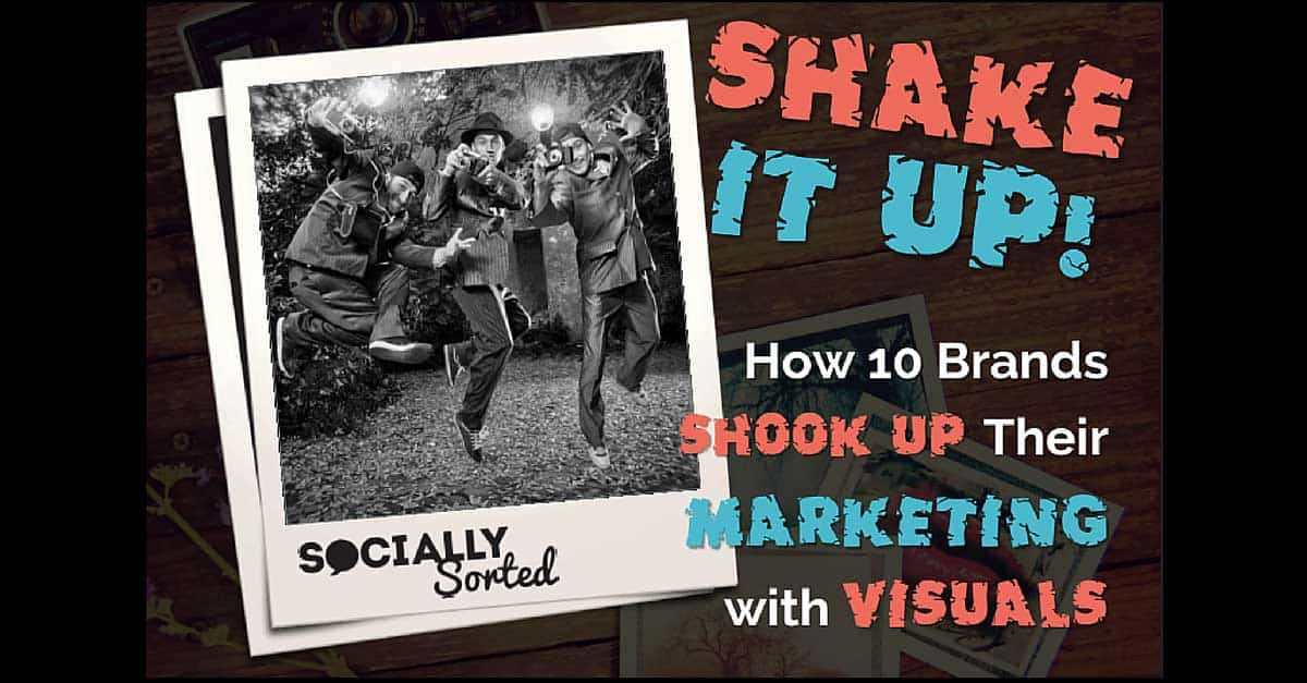 Shake it Up - How 10 Brands Shook up their Marketing with Visuals