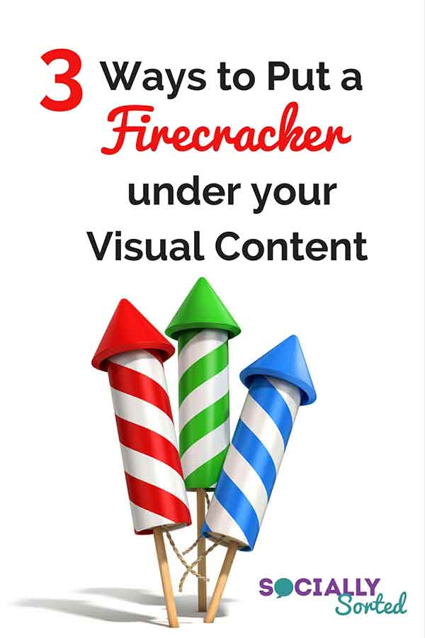 3 Ways to Put a FireCracker under Your Visual Content (and a Cool Visual Challenge for 2016!)