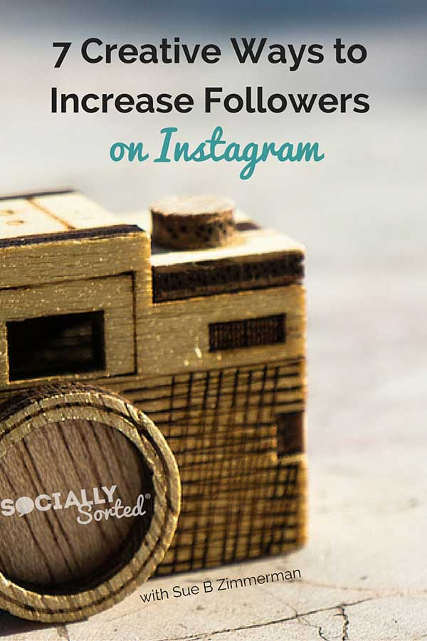 7 Creative Ways to Increase Instagram Followers with Sue B Zimmerman