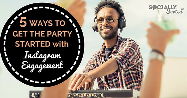 5 Super Easy Tips for Instagram Engagement to Get the Party Started