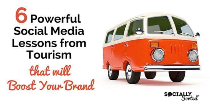 6 Powerful Social Media Lessons from Tourism that will Boost Your Brand