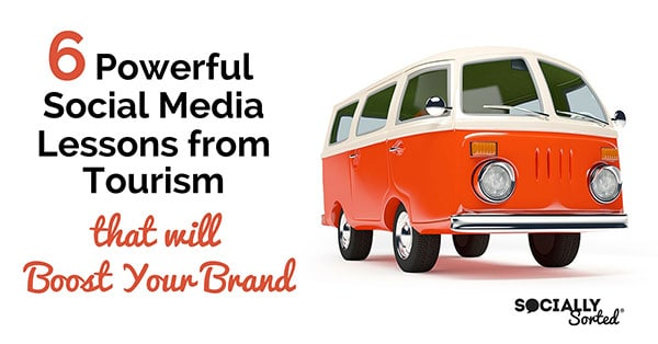6 Powerful Social Media Lessons from Tourism - that will Boost Your Brand