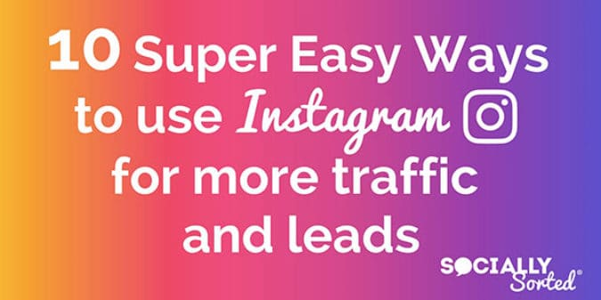 10 Super Easy Ways to Get More Traffic and Leads on Instagram