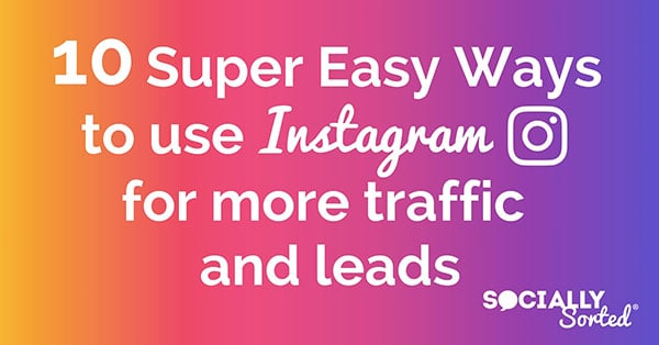 10 Super Easy Ways to Use Instagram for More Traffic & Leads - How to get more traffic and leads on instagram