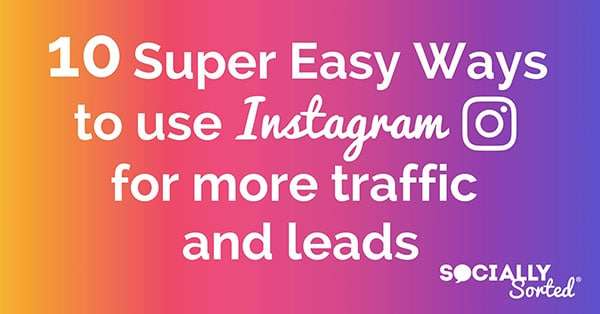 10 Super Easy Ways to Use Instagram for More Traffic & Leads