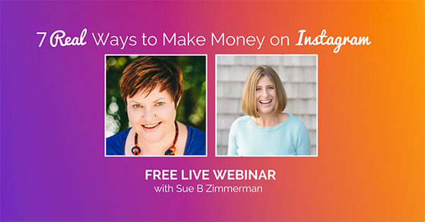 7 Real Ways to Make Money on Instagram with Sue B Zimmerman