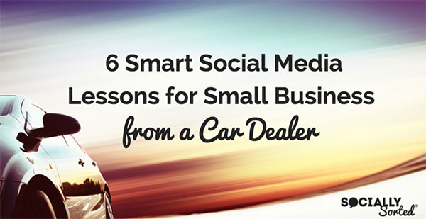 6 Smart Social Media Lessons for Small Business from a Car Dealer