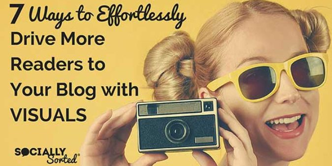 7 Ways to Effortlessly Drive More Blog Readers with Visuals