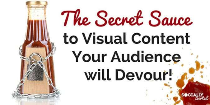 The Secret Sauce to Shareable Visual Content Your Audience Will Devour