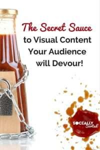 The Secret Sauce to Shareable Visual Content that Your Audience will Devour - Click to Read More!