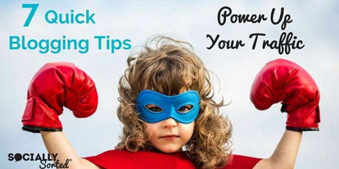 7 Quick Blogging Tips – How to Power Up Your Traffic