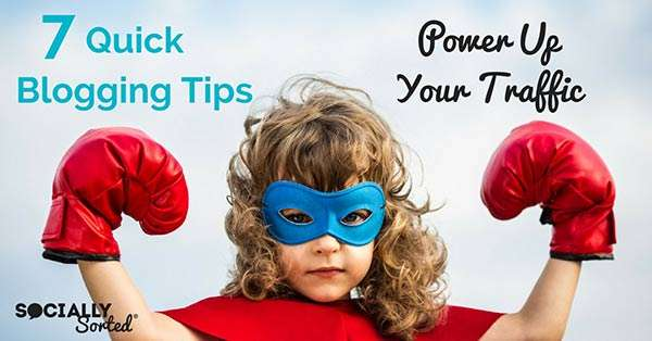 7 Quick Blogging Tips - How to Power Up Your Traffic