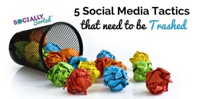 5 Social Media Tactics that need to be Trashed