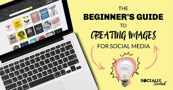 Beginners Guide to Creating Images for Social Media