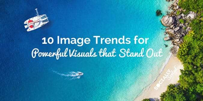 Top 10 Image Trends for Powerful Visuals that Stand Out