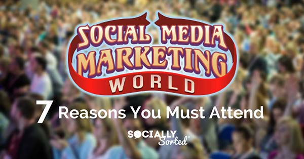 Social Media Marketing World 2017 - Why You Must Attend