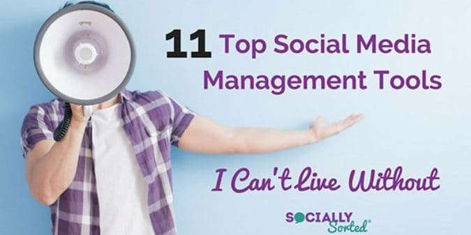 The 11 Top Social Media Management Tools I Can't Live Without