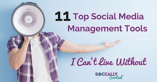 11 Top Social Media Management Tools for Business I Can't Live Without