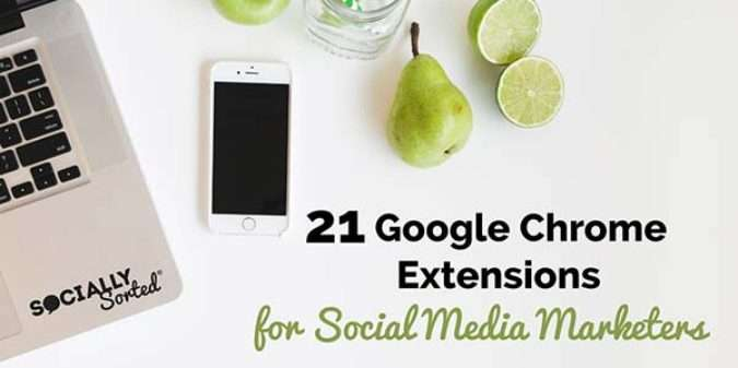 21 Top Google Chrome Extensions for Social Media Marketers