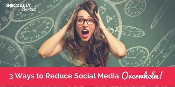 3 Effective Ways to Reduce Social Media Overwhelm