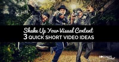 3 Quick Short Video Ideas – Shake Up Your Visual Content