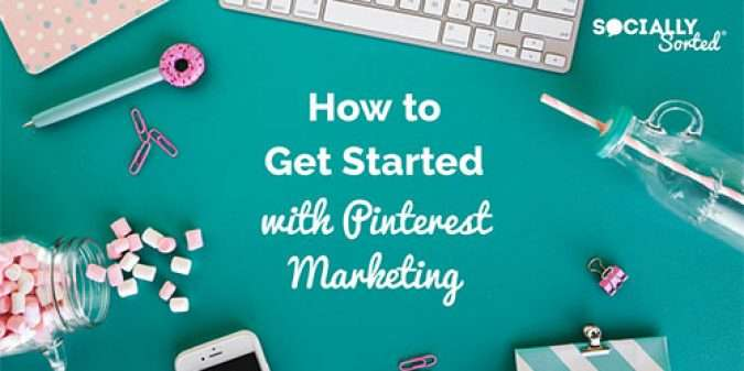How to Get Started with Pinterest Marketing