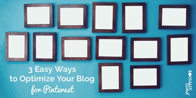How To Easily Optimize Your Blog For Pinterest Shares