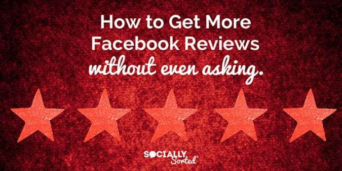 How to Get More Facebook Reviews (without even asking)