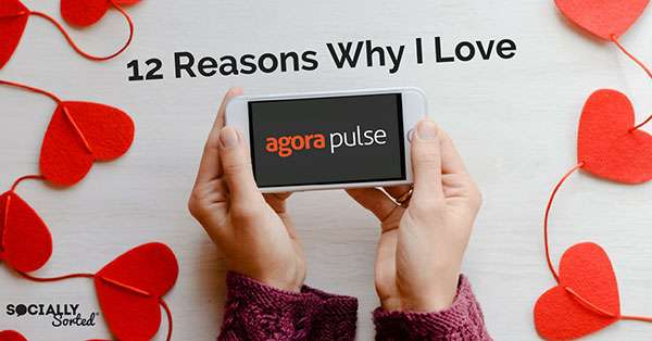 12 Reasons Why I Love Agorapulse for Social Media Management