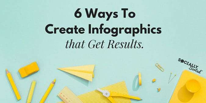 6 Ways To Create Infographics That Get Results