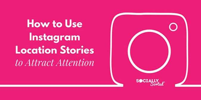 How to Use Instagram Location Stories to Attract Attention