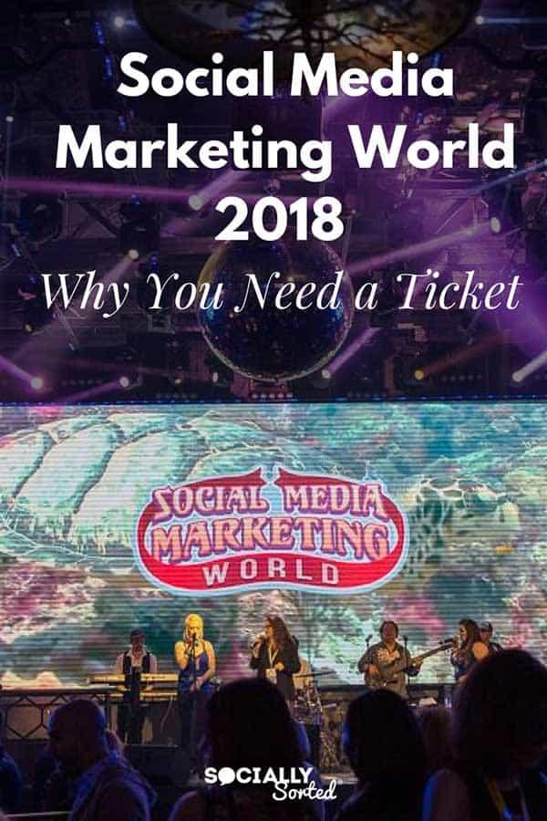 Social Media Marketing World 2018 - Why You Need a Ticket