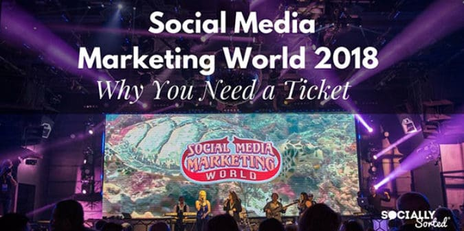 Social Media Marketing World 2018 – Why You Need a Ticket