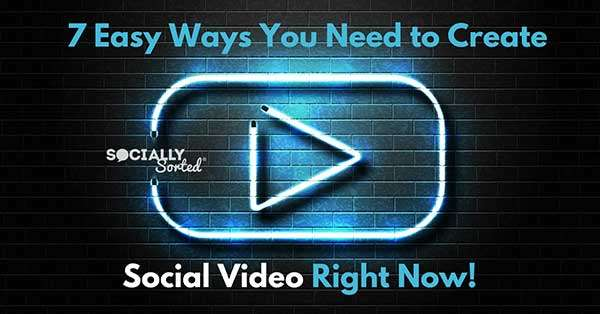 7 Easy Ways You Need to Create Social Video Right Now