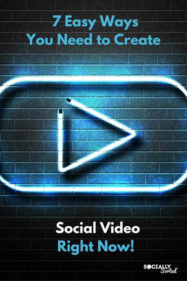 7 Easy Ways to Create Social Video Right Now