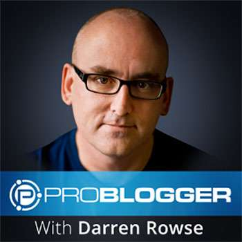 Darren Rowse on the Problogger Podcast