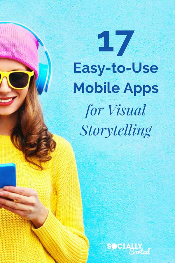 7 Easy-to-Use Mobile Apps for Visual Storytelling (Some of these will blow your mind!)