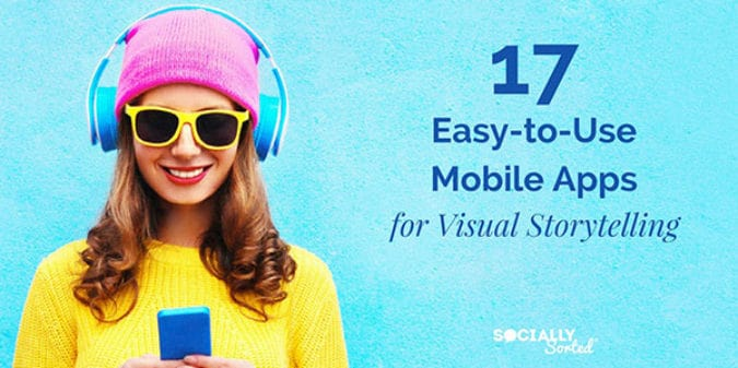 17 Easy-to-Use Mobile Apps for Visual Storytelling